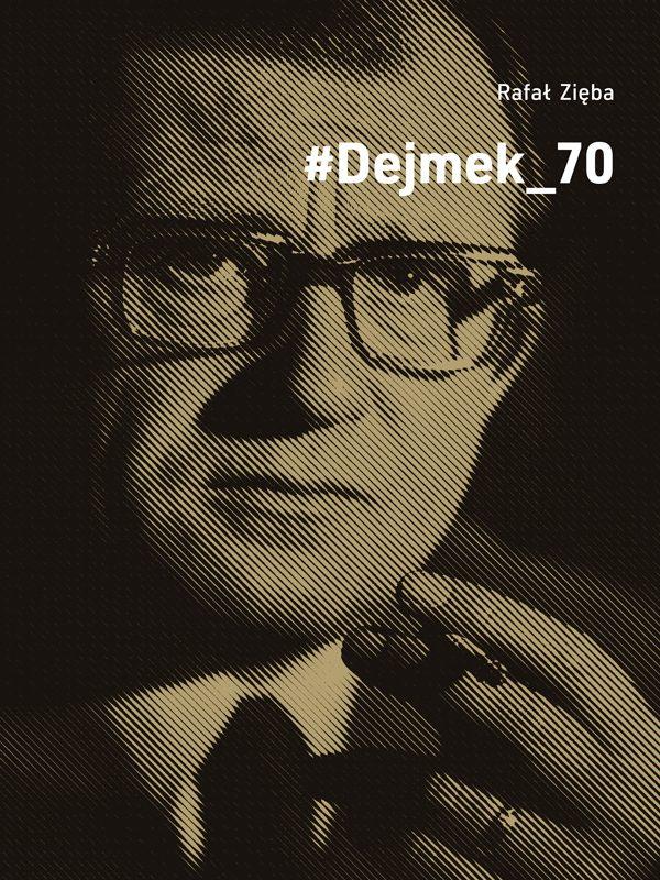 """Książka Rafała Zięby """"#Dejmek _70"""""""